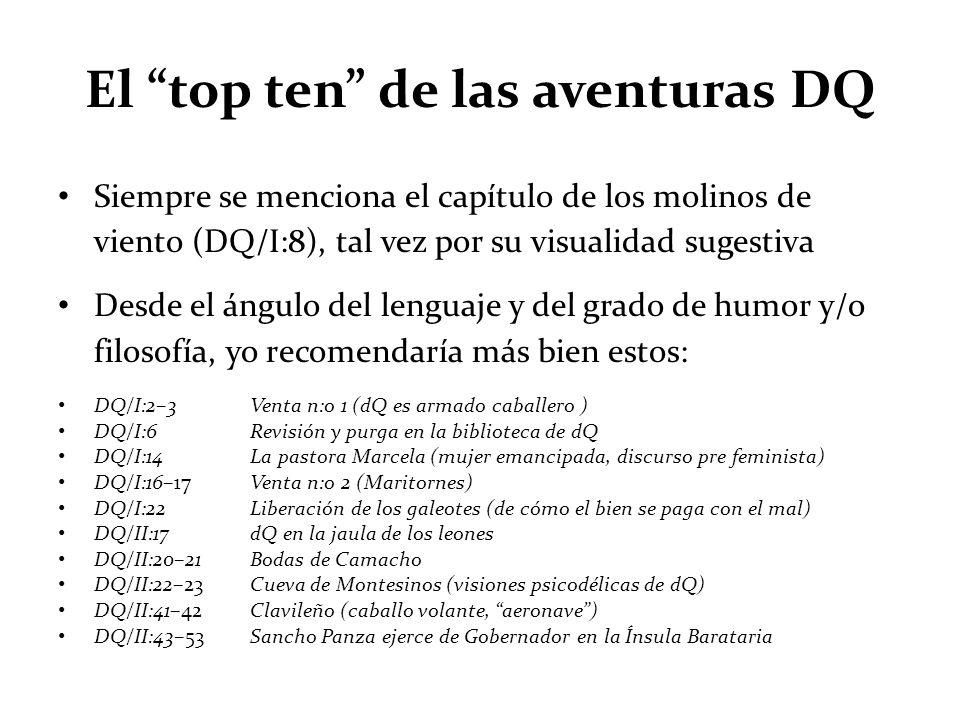 El top ten de las aventuras DQ Siempre se menciona el capítulo de los molinos de viento (DQ/I:8), tal vez por su visualidad sugestiva Desde el ángulo