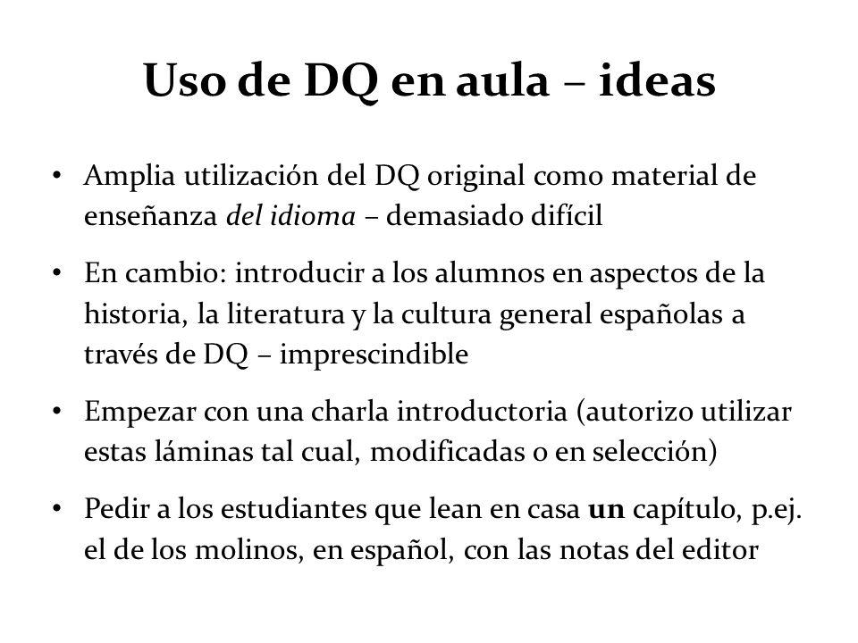 Uso de DQ en aula – ideas Amplia utilización del DQ original como material de enseñanza del idioma – demasiado difícil En cambio: introducir a los alu