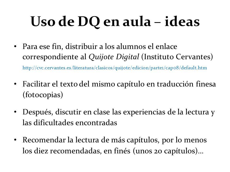 Uso de DQ en aula – ideas Para ese fin, distribuir a los alumnos el enlace correspondiente al Quijote Digital (Instituto Cervantes) http://cvc.cervant