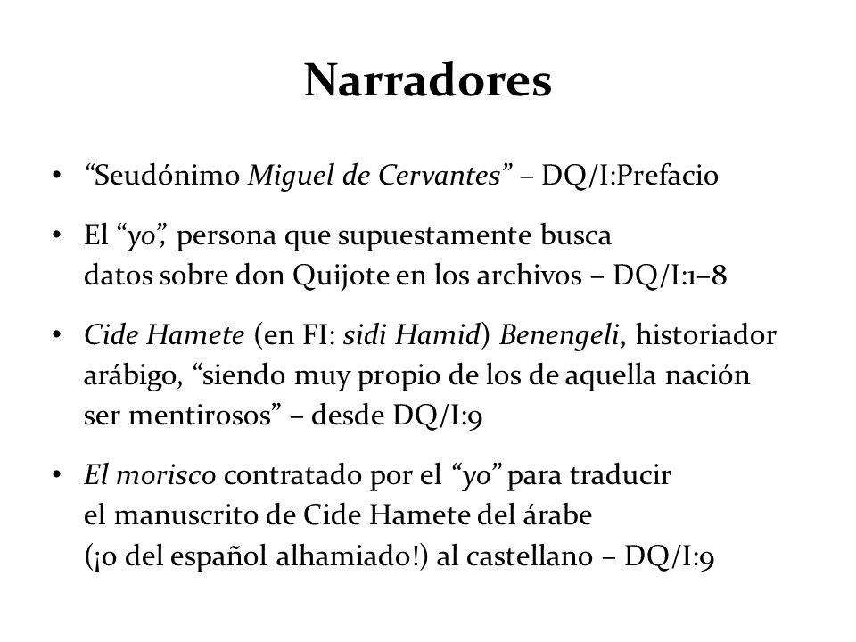 Narradores Seudónimo Miguel de Cervantes – DQ/I:Prefacio El yo, persona que supuestamente busca datos sobre don Quijote en los archivos – DQ/I:1–8 Cid