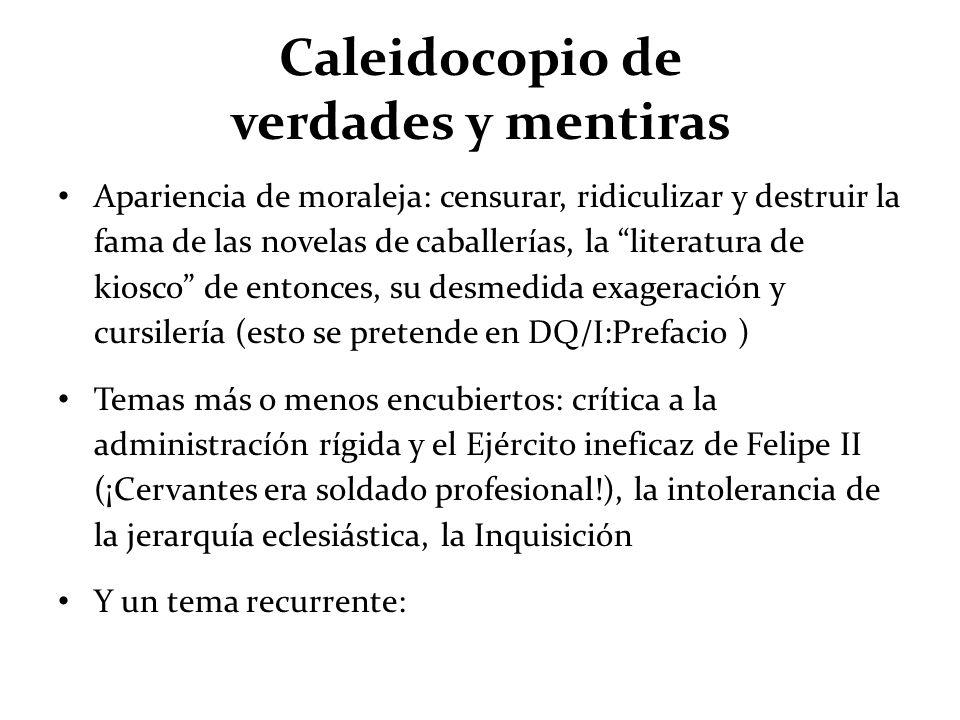 Caleidocopio de verdades y mentiras Apariencia de moraleja: censurar, ridiculizar y destruir la fama de las novelas de caballerías, la literatura de k