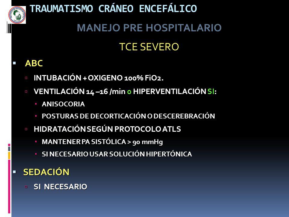 TRAUMATISMO CRÁNEO ENCEFÁLICO MANEJO PRE HOSPITALARIO TCE SEVERO ABC INTUBACIÓN + OXIGENO 100% FiO2. INTUBACIÓN + OXIGENO 100% FiO2. VENTILACIÓN 14 –1