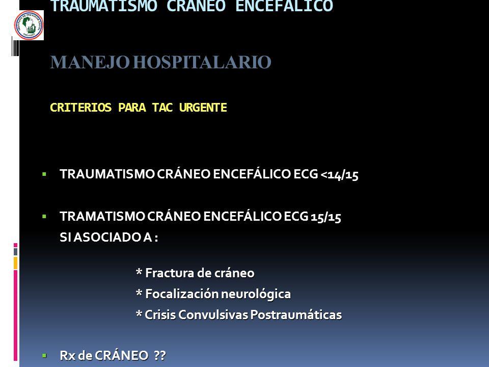 TRAUMATISMO CRÁNEO ENCEFÁLICO MANEJO HOSPITALARIO CRITERIOS PARA TAC URGENTE TRAUMATISMO CRÁNEO ENCEFÁLICO ECG <14/15 TRAUMATISMO CRÁNEO ENCEFÁLICO EC