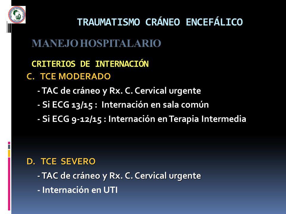 TRAUMATISMO CRÁNEO ENCEFÁLICO MANEJO HOSPITALARIO CRITERIOS DE INTERNACIÓN C. TCE MODERADO - TAC de cráneo y Rx. C. Cervical urgente - Si ECG 13/15 :