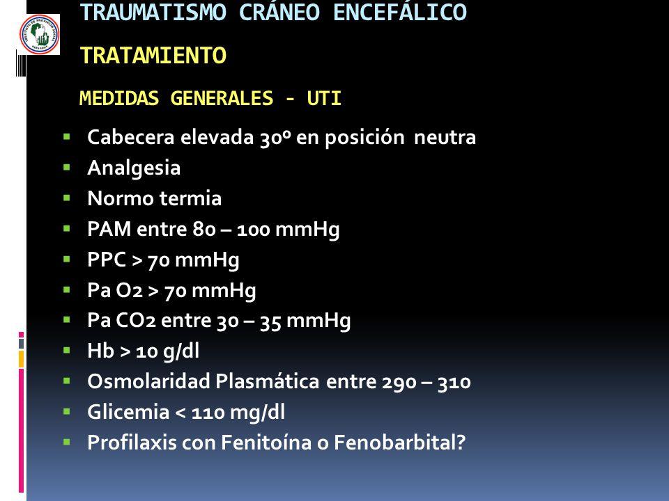 TRAUMATISMO CRÁNEO ENCEFÁLICO TRATAMIENTO MEDIDAS GENERALES - UTI Cabecera elevada 30º en posición neutra Analgesia Normo termia PAM entre 80 – 100 mm
