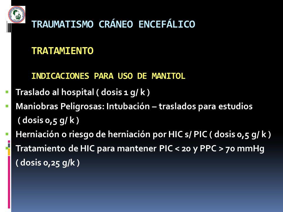 TRAUMATISMO CRÁNEO ENCEFÁLICO TRATAMIENTO INDICACIONES PARA USO DE MANITOL Traslado al hospital ( dosis 1 g/ k ) Maniobras Peligrosas: Intubación – tr