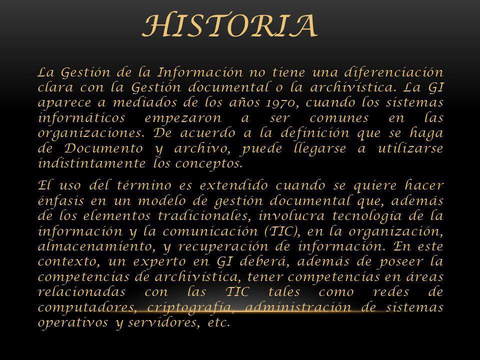 HISTORIA La Gestión de la Información no tiene una diferenciación clara con la Gestión documental o la archivística.
