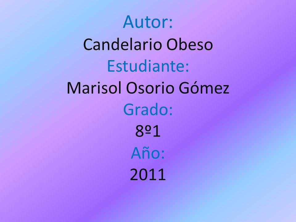 Autor: Candelario Obeso Estudiante: Marisol Osorio Gómez Grado: 8º1 Año: 2011