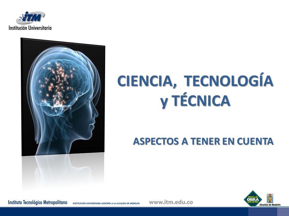 CIENCIA, TECNOLOGÍA y TÉCNICA ASPECTOS A TENER EN CUENTA