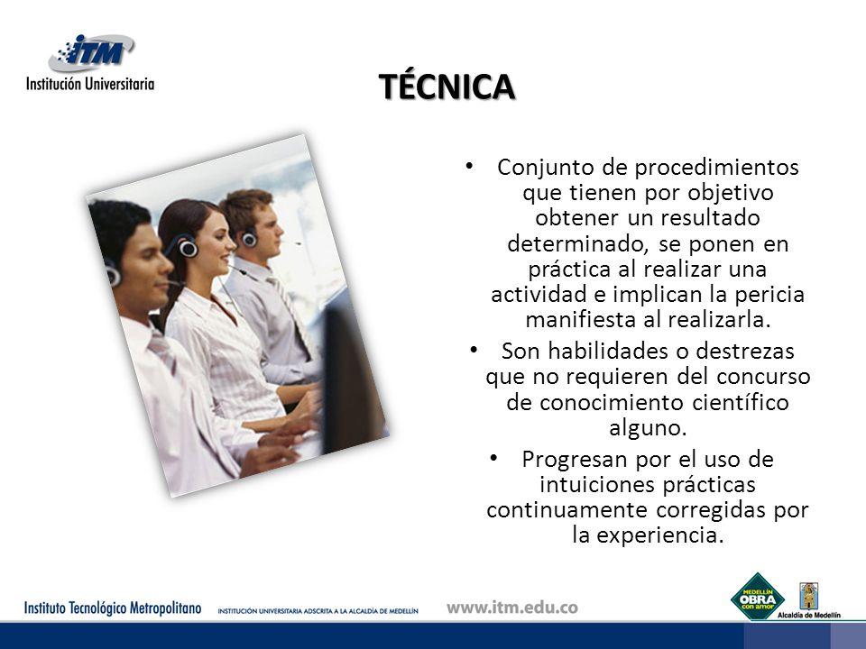 TÉCNICA Conjunto de procedimientos que tienen por objetivo obtener un resultado determinado, se ponen en práctica al realizar una actividad e implican