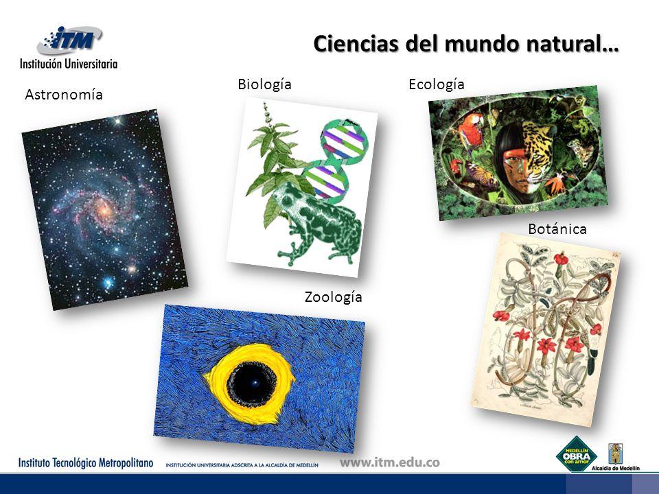 Ciencias del mundo natural… Astronomía BiologíaEcología Botánica Zoología