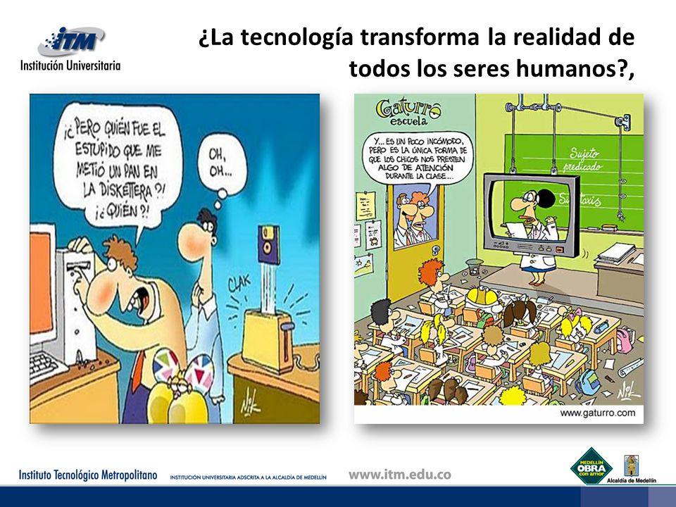 ¿La tecnología transforma la realidad de todos los seres humanos?,
