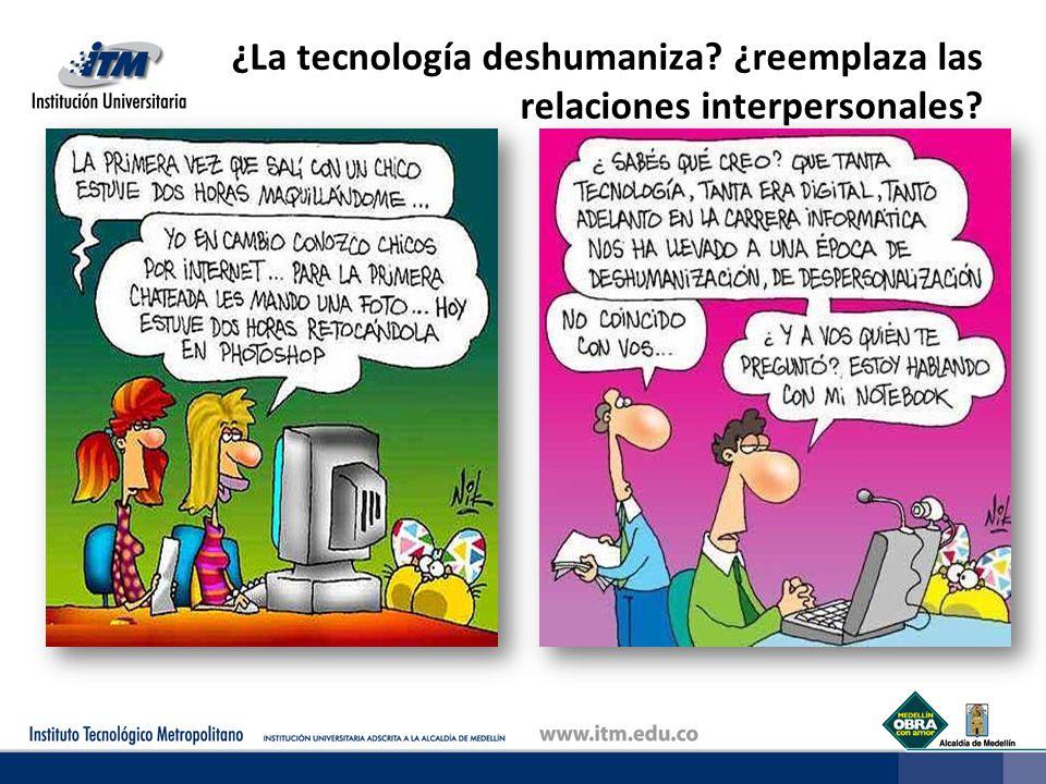 ¿La tecnología deshumaniza? ¿reemplaza las relaciones interpersonales?