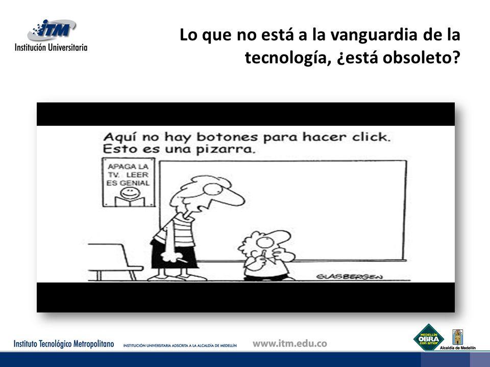 Lo que no está a la vanguardia de la tecnología, ¿está obsoleto?