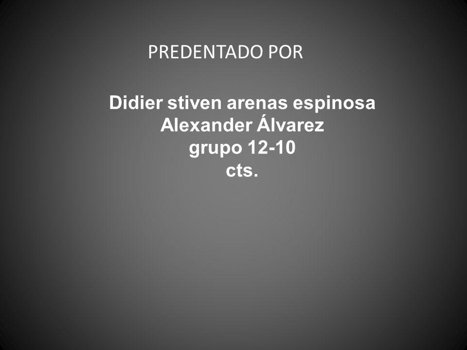Didier stiven arenas espinosa Alexander Álvarez grupo 12-10 cts. PREDENTADO POR