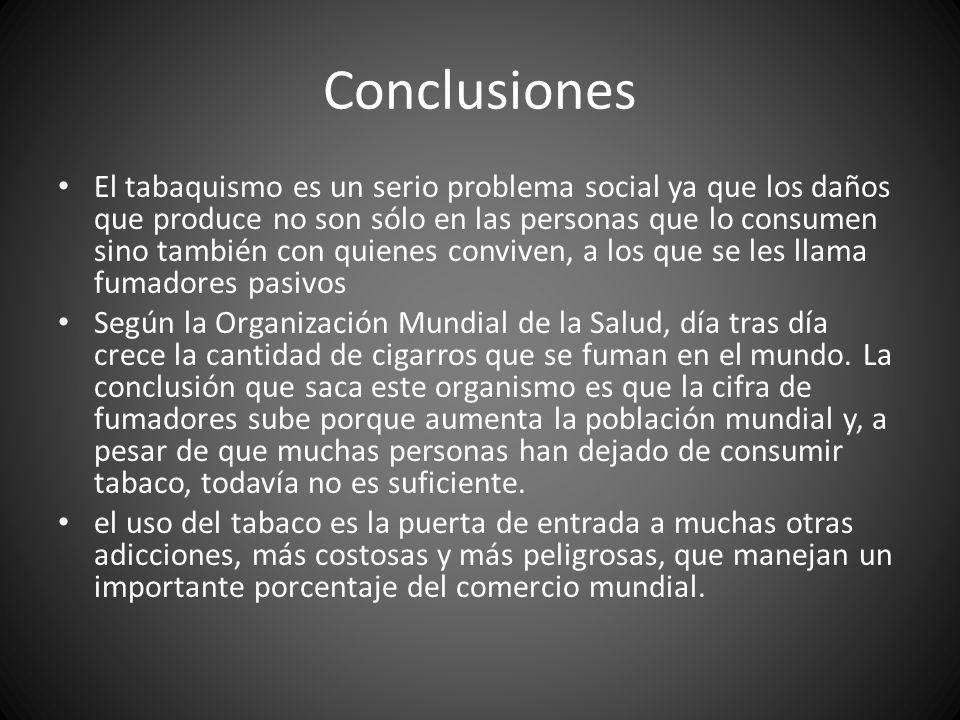 Conclusiones El tabaquismo es un serio problema social ya que los daños que produce no son sólo en las personas que lo consumen sino también con quien