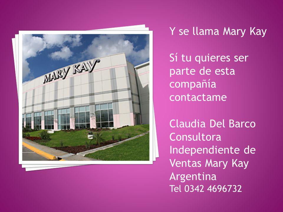 Y se llama Mary Kay Sí tu quieres ser parte de esta compañía contactame Claudia Del Barco Consultora Independiente de Ventas Mary Kay Argentina Tel 0342 4696732
