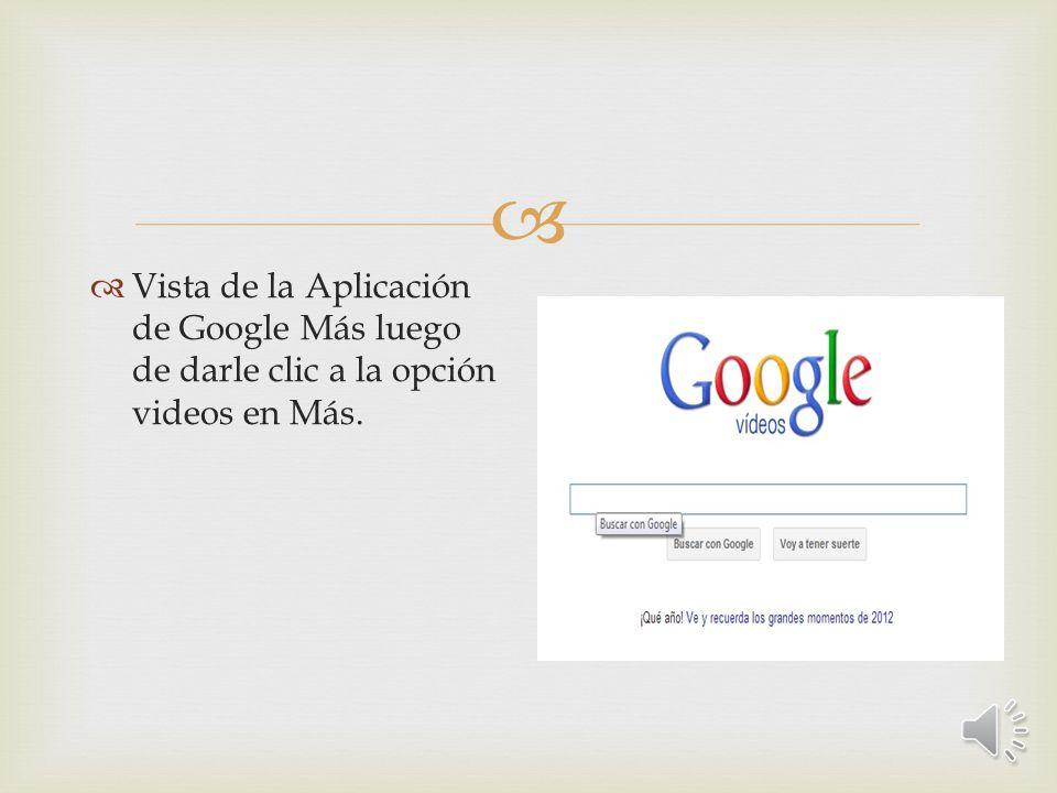 SELECCIÓN DE LA APLICACION Vamos a la página principal de Google Damos un clic en Más y luego un clic en Videos