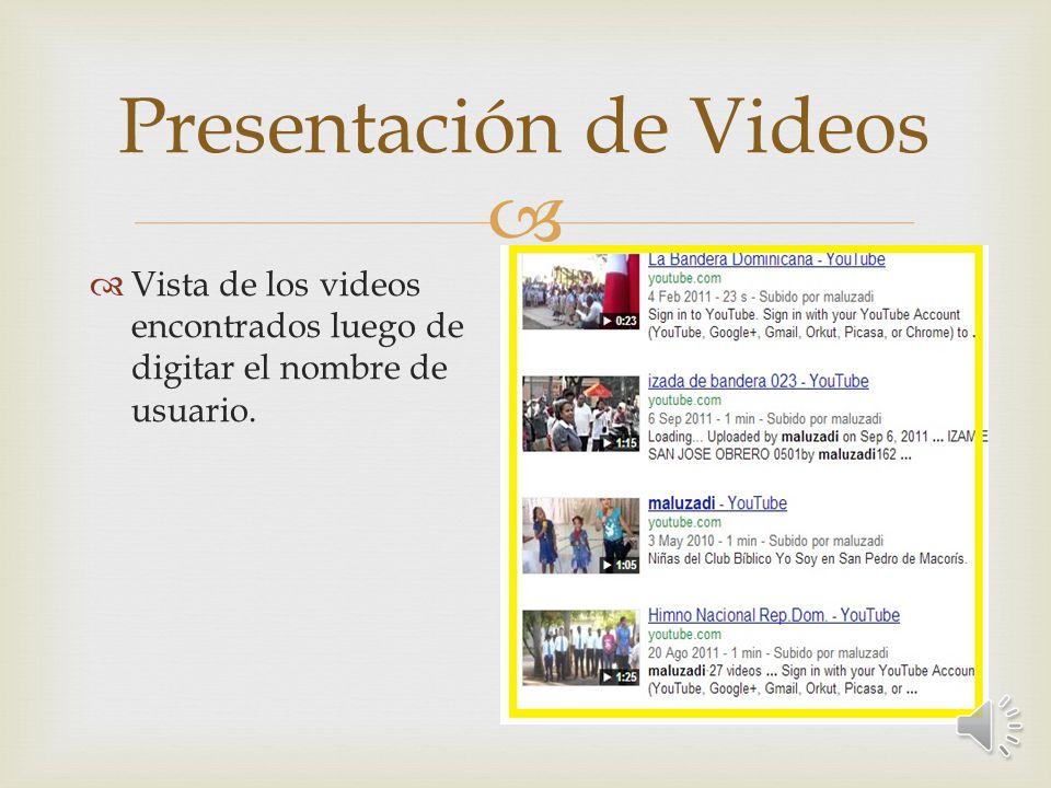 Pasos para buscar los Videos Digitamos el nombre del video que deseamos buscar o el nombre del usuario del canal en Youtube.