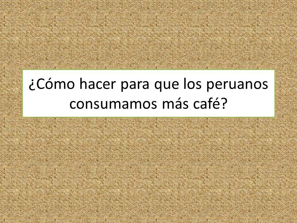 ¿Cómo hacer para que los peruanos consumamos más café?