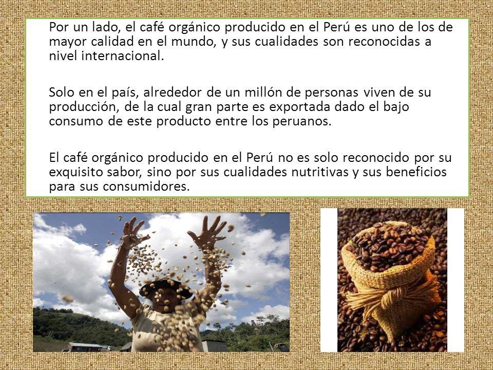 Por un lado, el café orgánico producido en el Perú es uno de los de mayor calidad en el mundo, y sus cualidades son reconocidas a nivel internacional.
