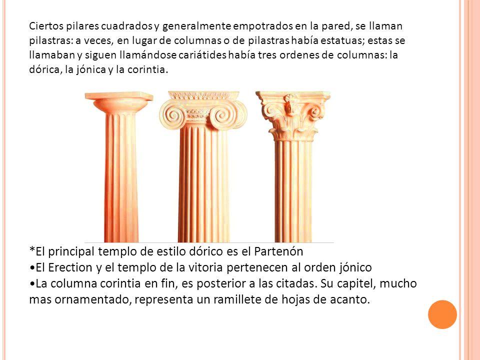 *El principal templo de estilo dórico es el Partenón El Erection y el templo de la vitoria pertenecen al orden jónico La columna corintia en fin, es posterior a las citadas.