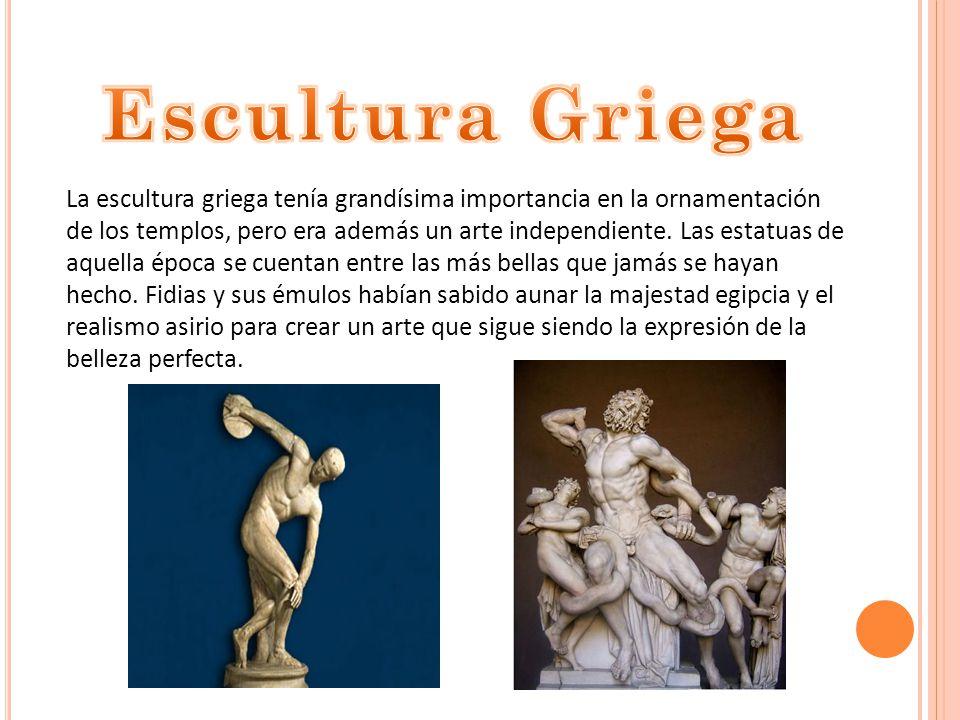 La escultura griega tenía grandísima importancia en la ornamentación de los templos, pero era además un arte independiente.