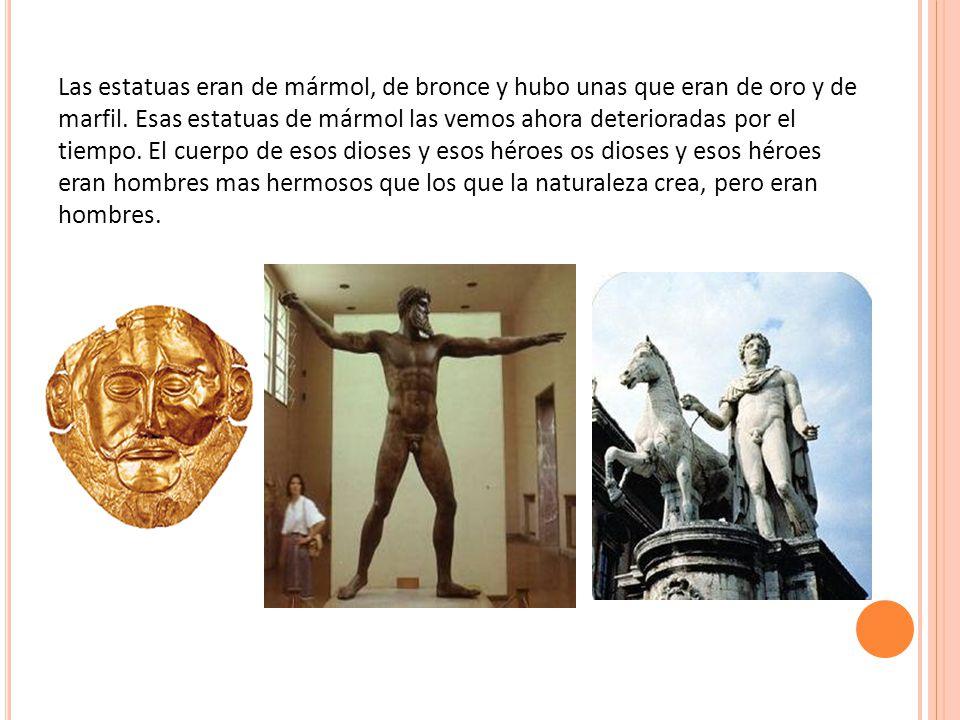 Las estatuas eran de mármol, de bronce y hubo unas que eran de oro y de marfil.
