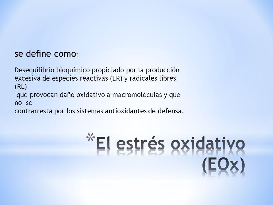 Desequilibrio bioquímico propiciado por la producción excesiva de especies reactivas (ER) y radicales libres (RL) que provocan daño oxidativo a macrom