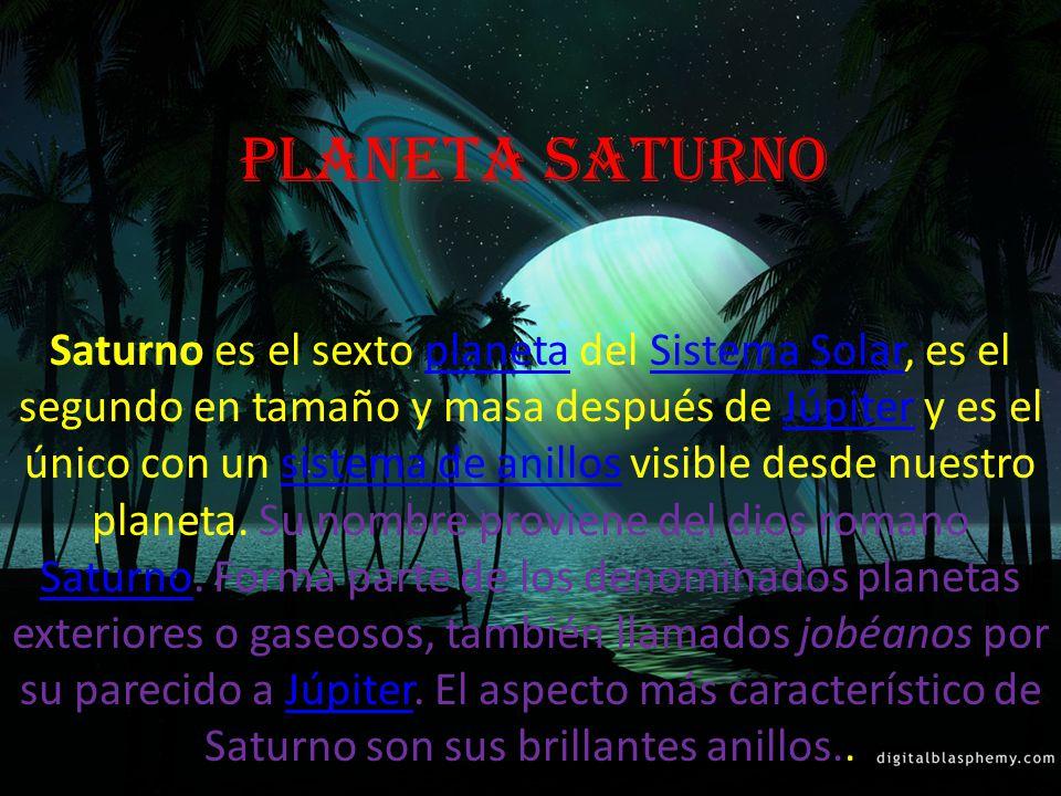 planeta Saturno Saturno es el sexto planeta del Sistema Solar, es el segundo en tamaño y masa después de Júpiter y es el único con un sistema de anill