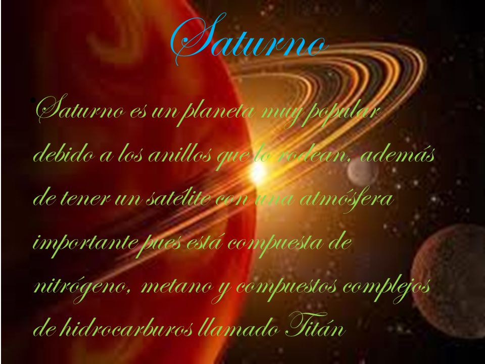 . Saturno es un planeta muy popular debido a los anillos que lo rodean, además de tener un satélite con una atmósfera importante pues está compuesta d