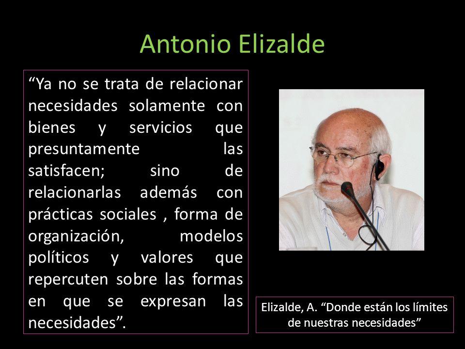 Antonio Elizalde Ya no se trata de relacionar necesidades solamente con bienes y servicios que presuntamente las satisfacen; sino de relacionarlas ade