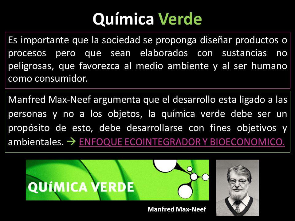 Química Verde Es importante que la sociedad se proponga diseñar productos o procesos pero que sean elaborados con sustancias no peligrosas, que favore