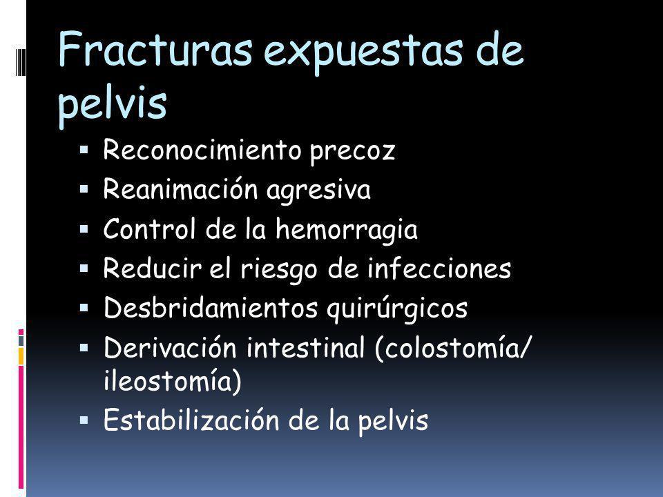 Fracturas expuestas de pelvis Reconocimiento precoz Reanimación agresiva Control de la hemorragia Reducir el riesgo de infecciones Desbridamientos quirúrgicos Derivación intestinal (colostomía/ ileostomía) Estabilización de la pelvis