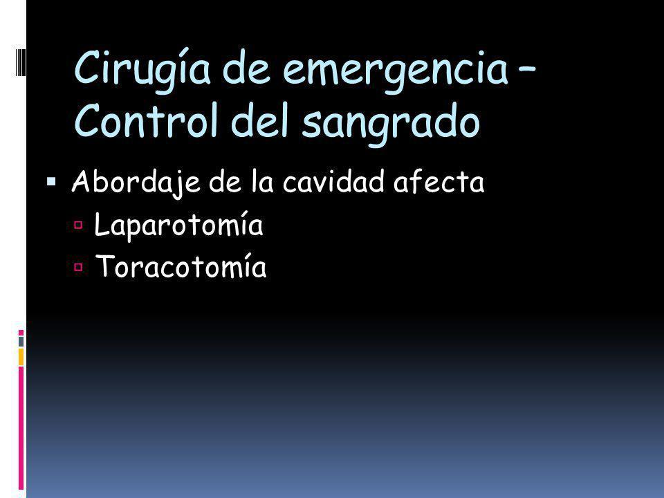 Cirugía de emergencia – Control del sangrado Abordaje de la cavidad afecta Laparotomía Toracotomía