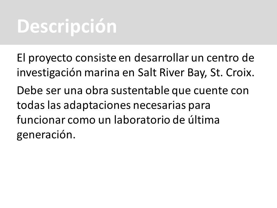 Descripción El proyecto consiste en desarrollar un centro de investigación marina en Salt River Bay, St. Croix. Debe ser una obra sustentable que cuen