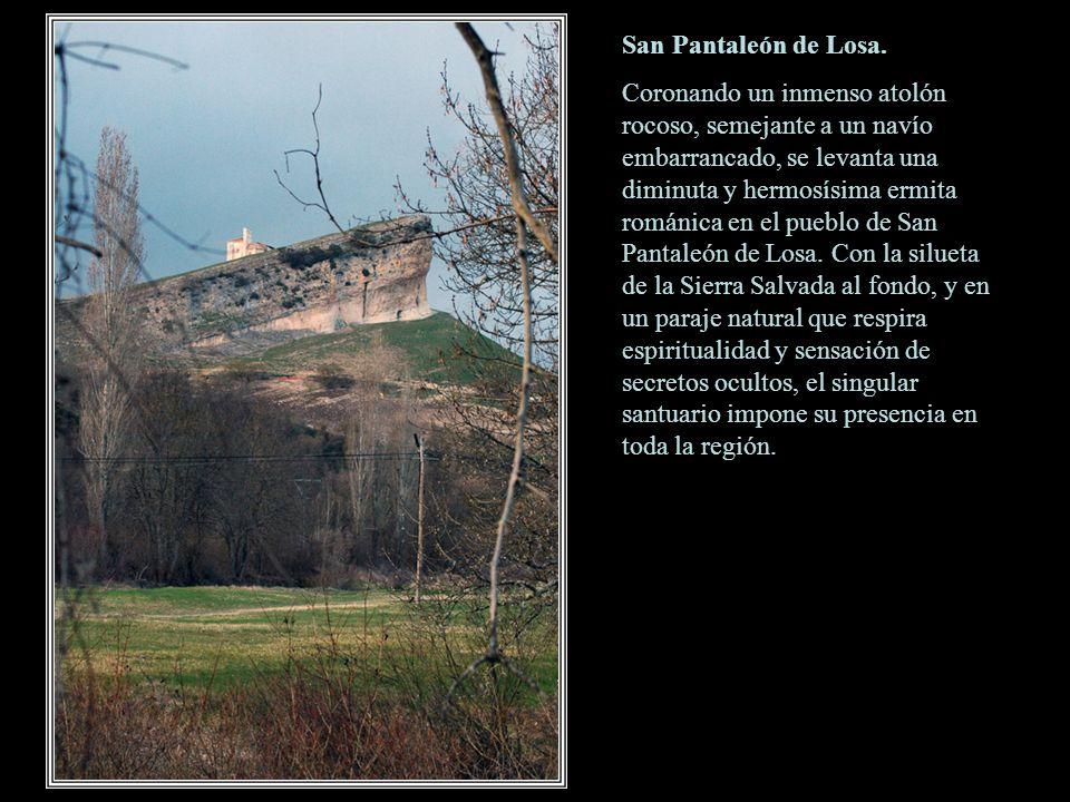 San Pantaleón de Losa. Allí se encuentra la ermita románica dedicada al santo. Consagrada en el 1206. Encaramada sobre un imponente peñasco que domina