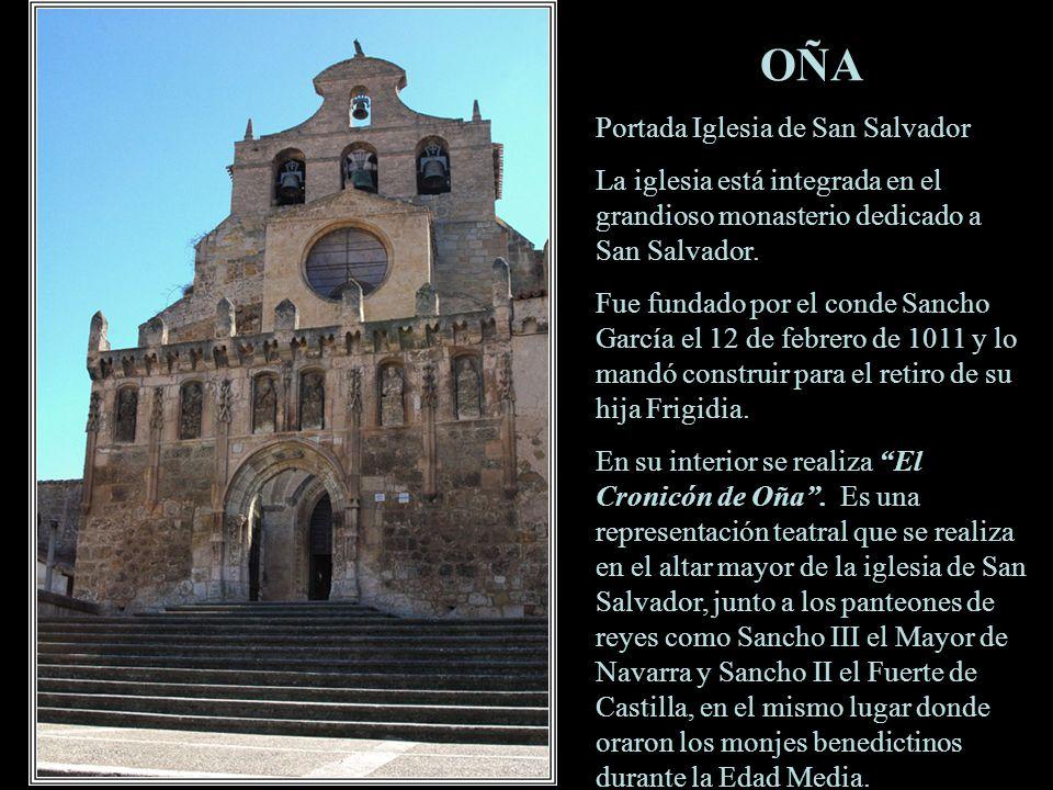 OÑA Portada Iglesia de San Salvador La iglesia está integrada en el grandioso monasterio dedicado a San Salvador.