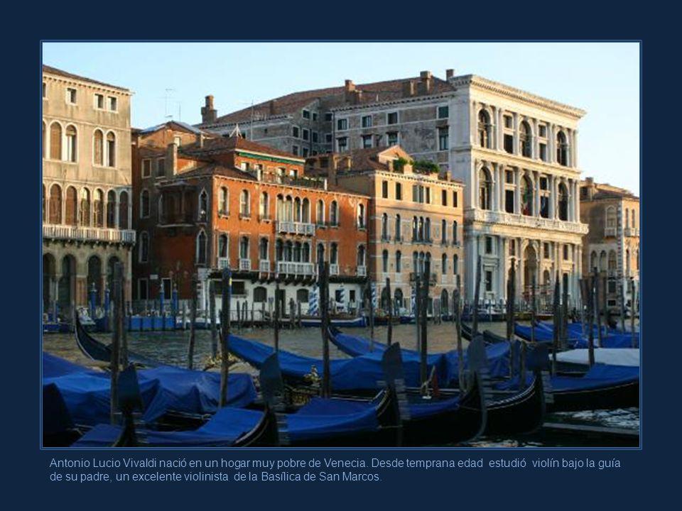 Antonio Lucio Vivaldi nació en un hogar muy pobre de Venecia.
