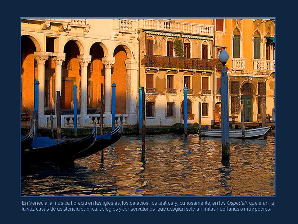 Rita Crane En Venecia la música florecía en las iglesias, los palacios, los teatros y, curiosamente, en los Ospedali, que eran a la vez casas de asistencia pública, colegios y conservatorios que acogían sólo a niñitas huérfanas o muy pobres.