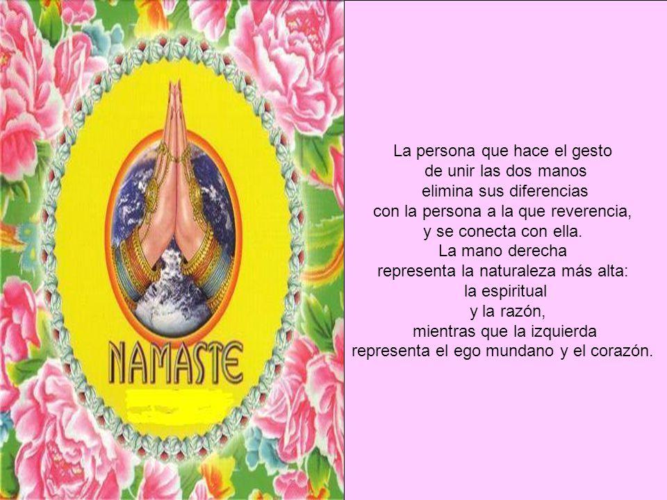 La persona que hace el gesto de unir las dos manos elimina sus diferencias con la persona a la que reverencia, y se conecta con ella.