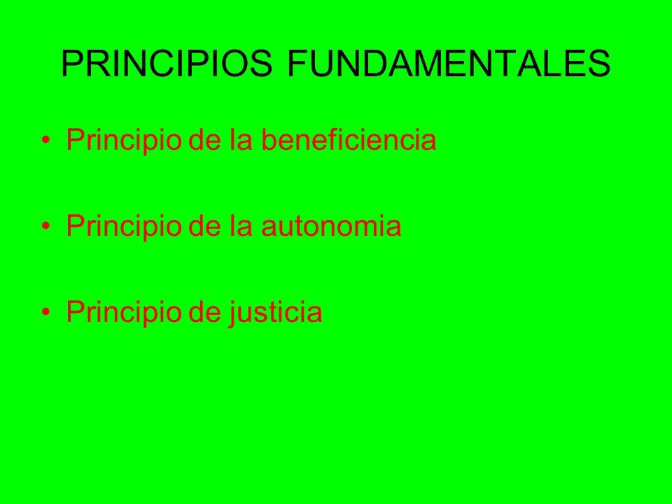 PRINCIPIOS FUNDAMENTALES Principio de la beneficiencia Principio de la autonomia Principio de justicia