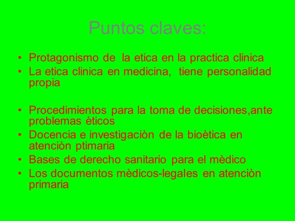Puntos claves: Protagonismo de la etica en la practica clinica La etica clinica en medicina, tiene personalidad propia Procedimientos para la toma de