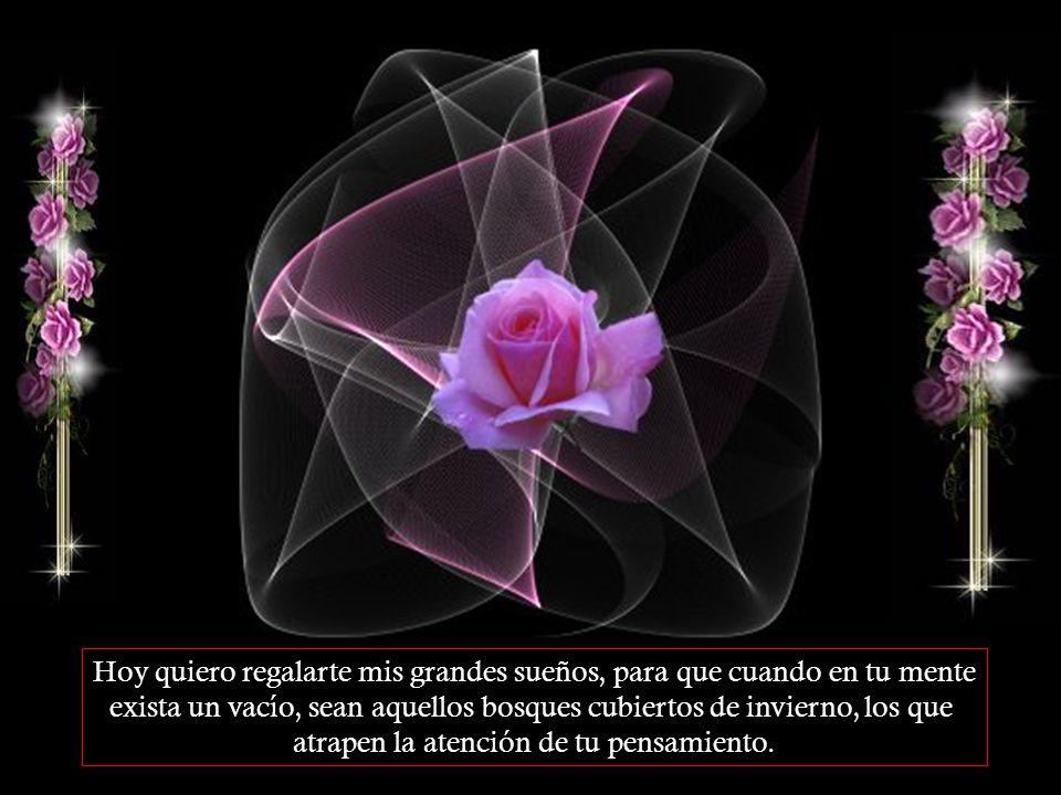Hoy quiero regalarte una rosa roja para que cuando el cariño extrañe tu mano, sea un pétalo la fuente que te acaricie.