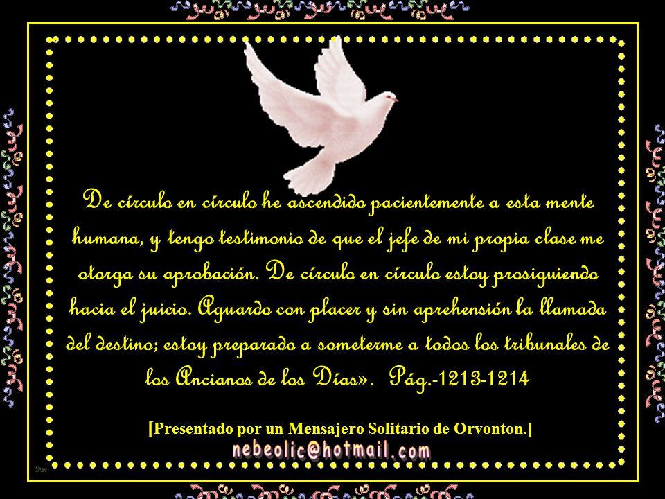 En él vierto la devoción suprema y el afecto de un espíritu divino.