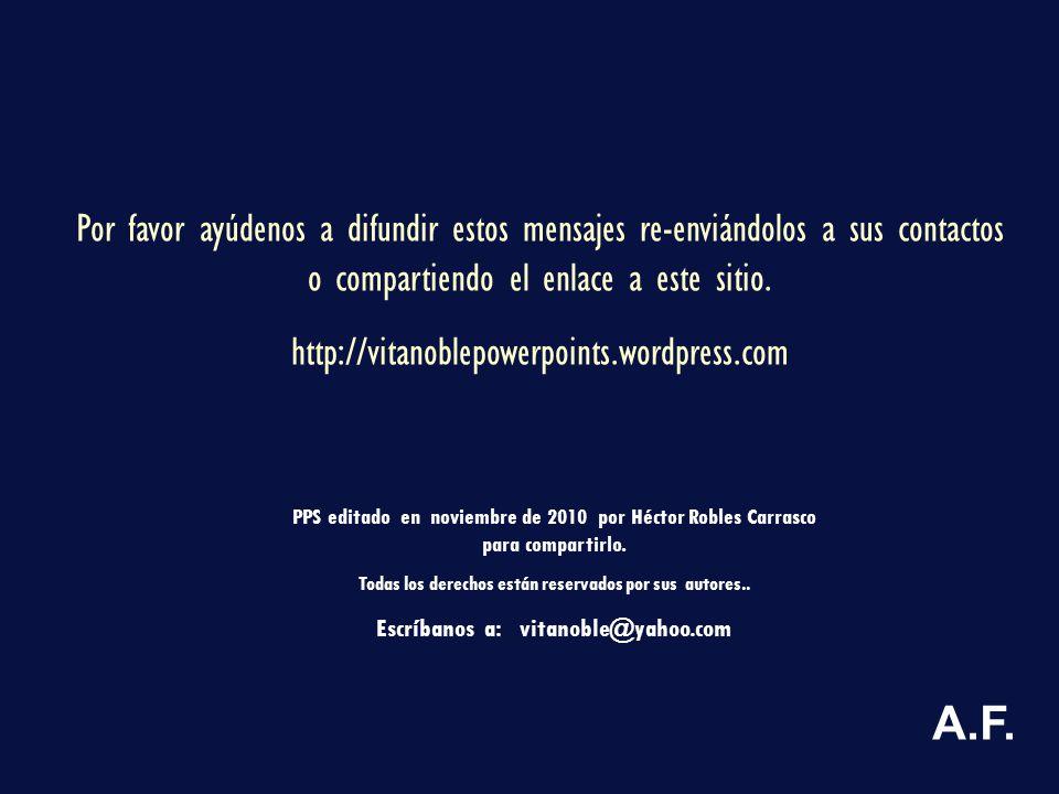 GRACIAS POR SU TIEMPO Y POR RE ENVIAR ESTE MENSAJE Vitanoblepowerpoints.wordpress.com POR UNA SOCIEDAD MAS HUMANA Y UN MUNDO MEJOR 2008-2010