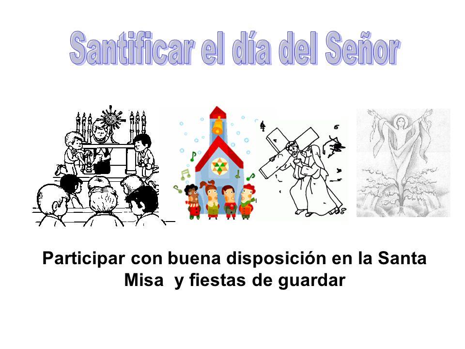 Participar con buena disposición en la Santa Misa y fiestas de guardar