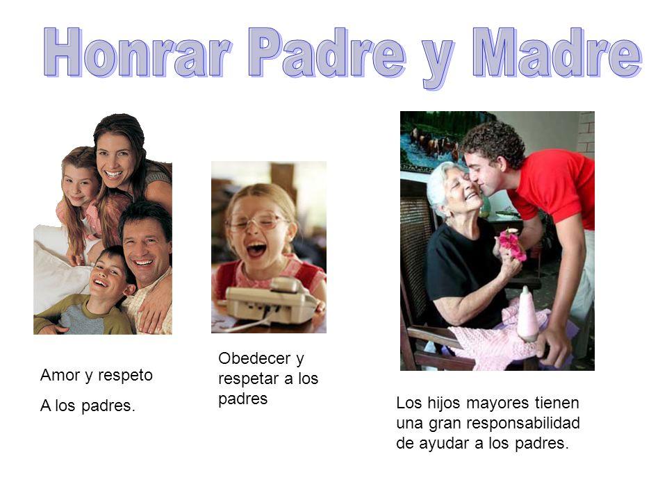 Amor y respeto A los padres. Obedecer y respetar a los padres Los hijos mayores tienen una gran responsabilidad de ayudar a los padres.