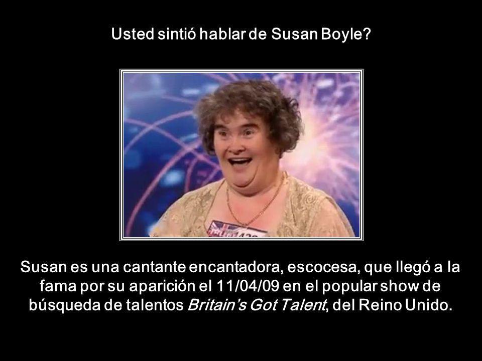 Usted sintió hablar de Susan Boyle.