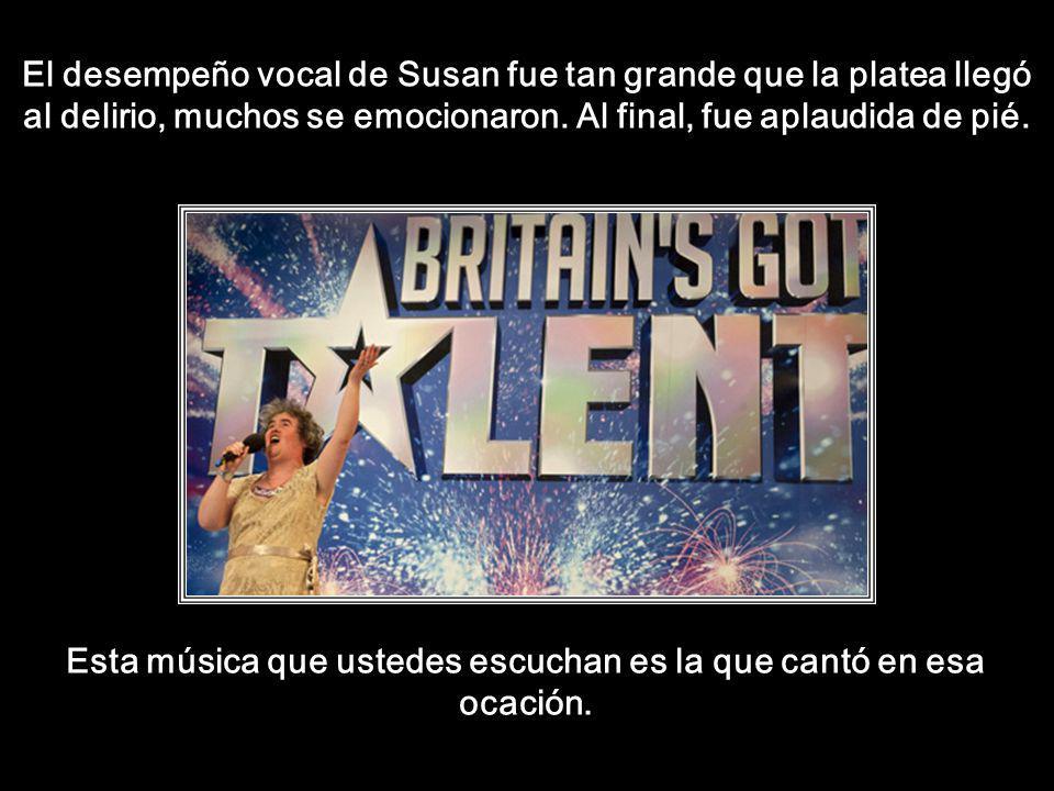 El desempeño vocal de Susan fue tan grande que la platea llegó al delirio, muchos se emocionaron.